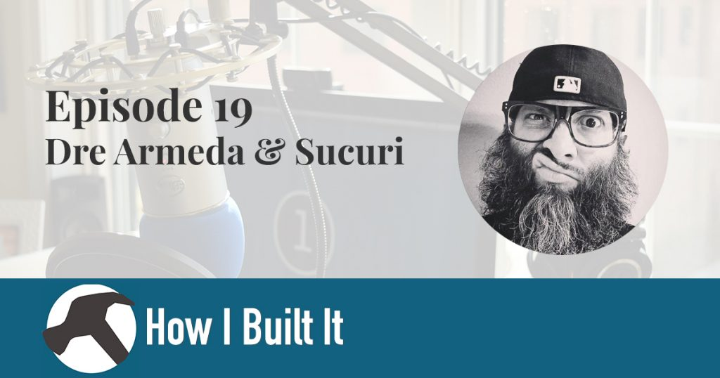 Episode 19: Dre Armeda and Sucuri