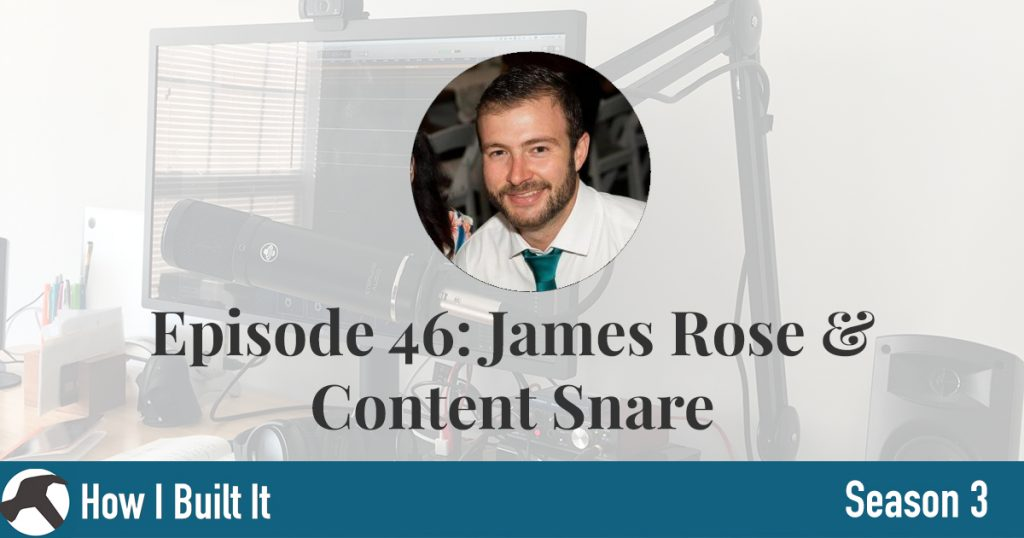 Episode 46: James Rose &  Content Snare