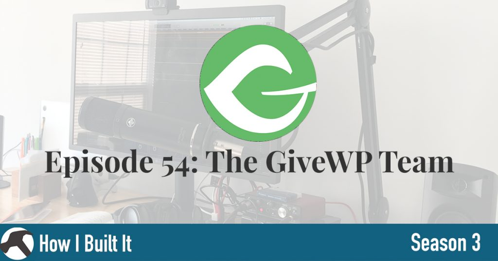 Episode 54: The GiveWP Team