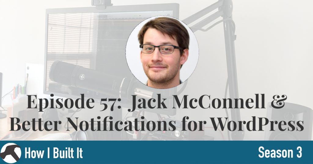 Episode 57: Jack McConnell & Better Notifications for WordPress