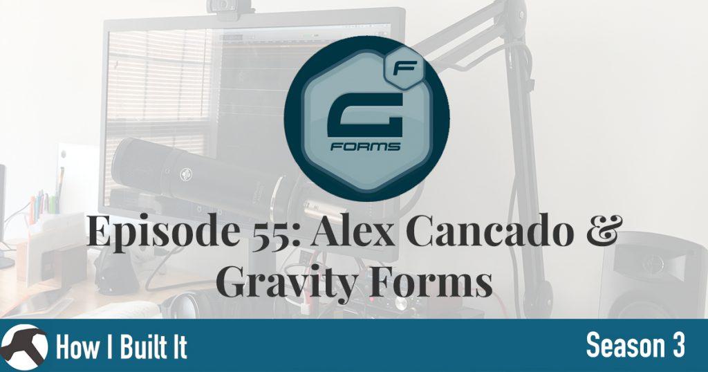Episode 55: Alex Cancado & Gravity Forms