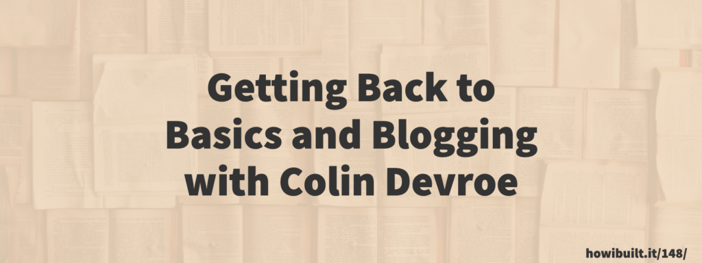 Getting Back to Basics and Blogging with Colin Devroe