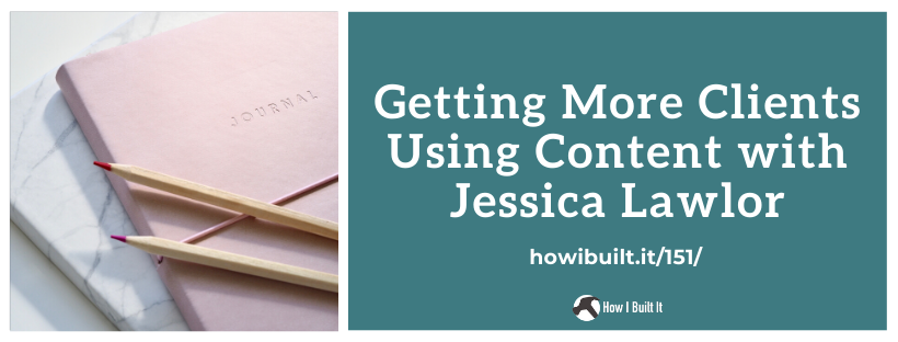 Getting More Clients Using Content with Jessica Lawlor
