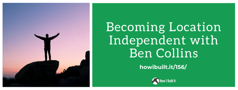 Becoming Location Independent with Ben Collins