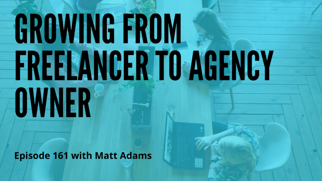 Growing from Freelancer to Agency Owner