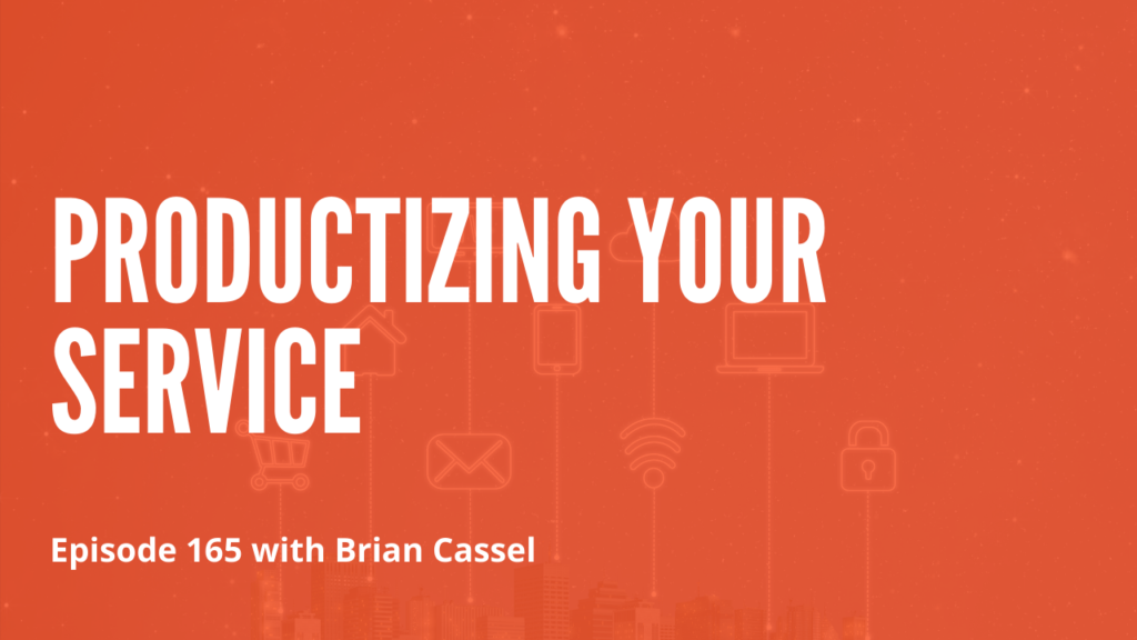 Productizing-Your-Service-with-Brian-Cassel