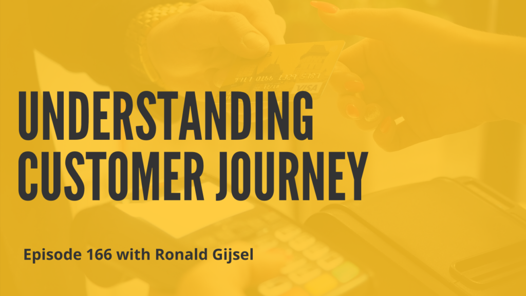 Understanding Customer Journey with Ronald Gijsel