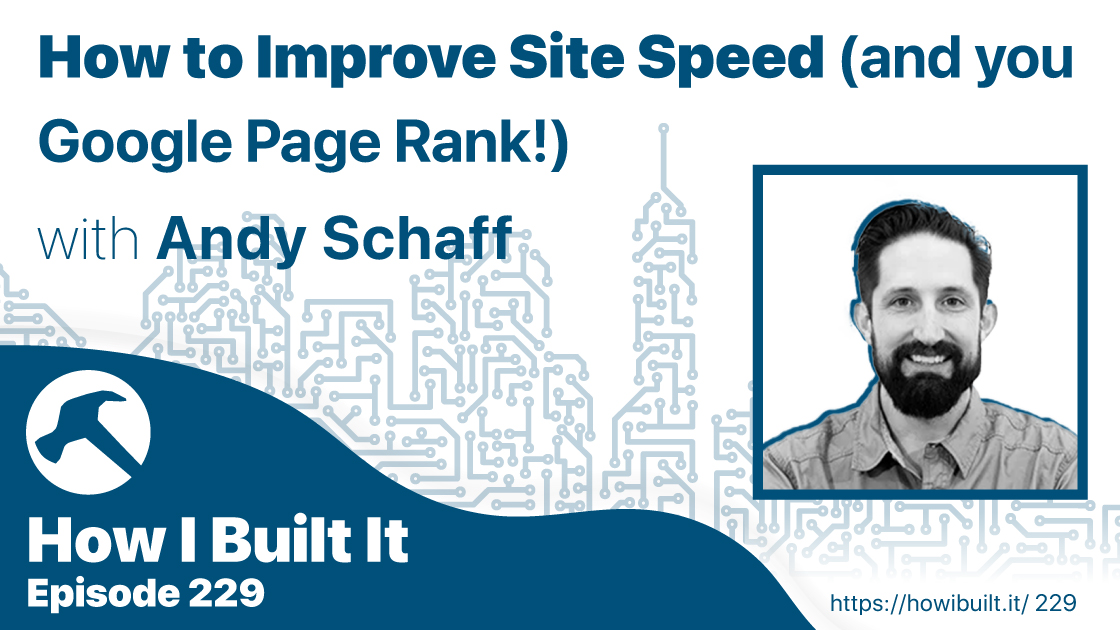 How to Improve Site Speed (and your Google Page Rank!) with Andy Schaff
