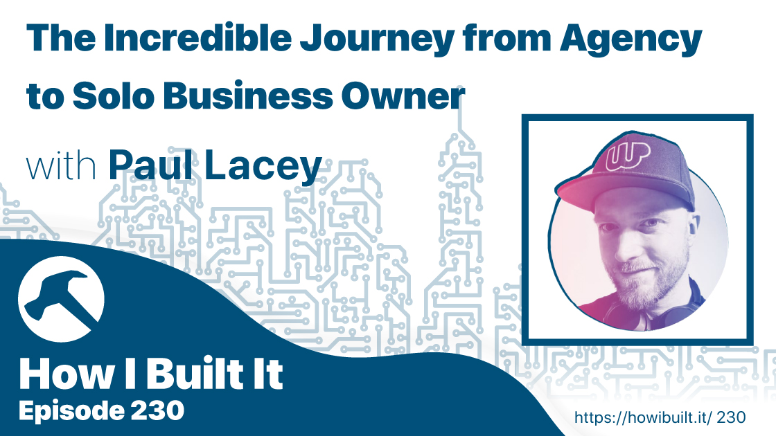 The Incredible Journey from Agency to Solo Business Owner with Paul Lacey