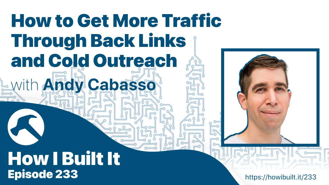 How to Get More Traffic Through Back Links and Cold Outreach with Andy Cabasso