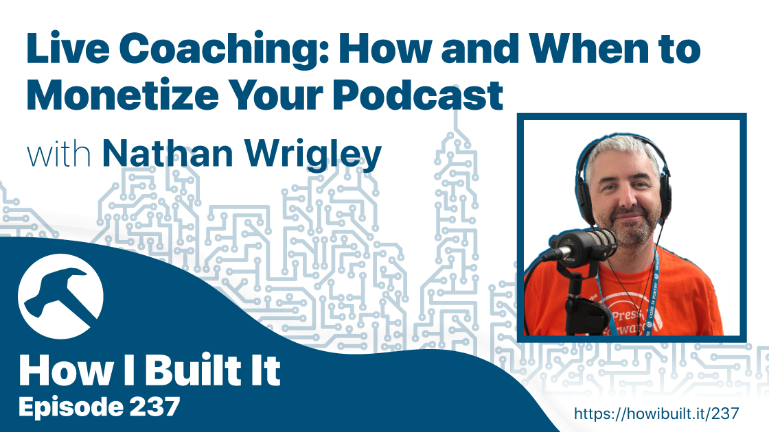 Live Coaching: How and When to Monetize Your Podcast with Nathan Wrigley